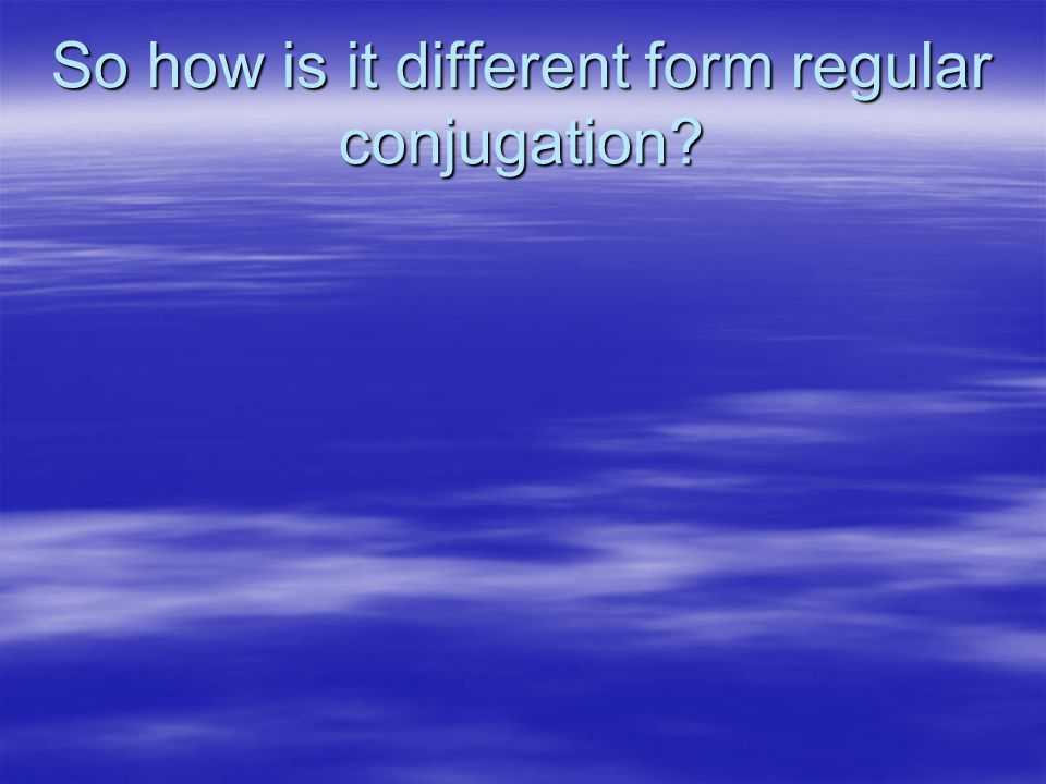 So how is it different form regular conjugation