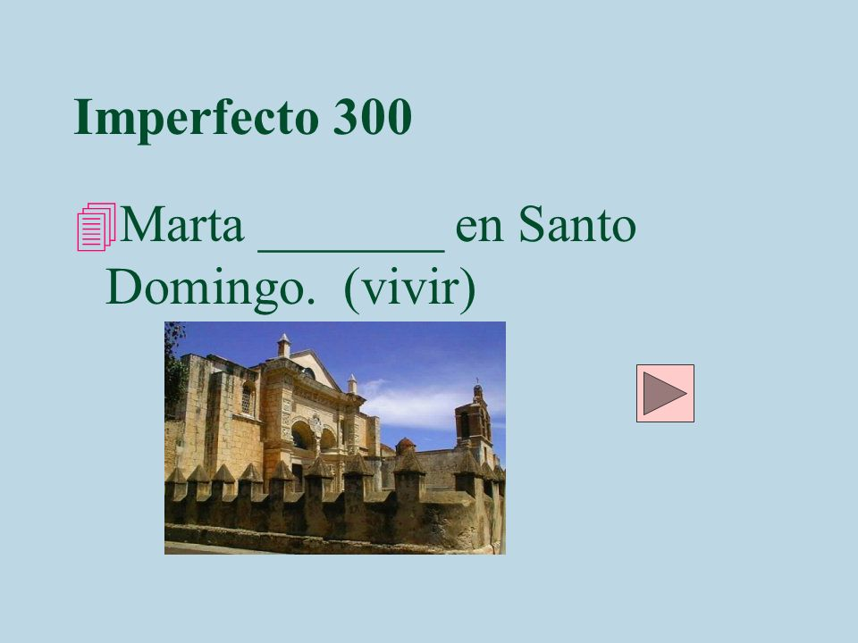 Imperfecto 300 Marta _______ en Santo Domingo. (vivir)