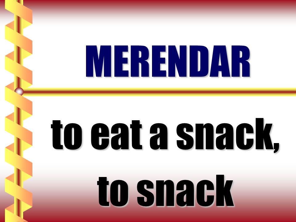 MERENDAR to eat a snack, to snack