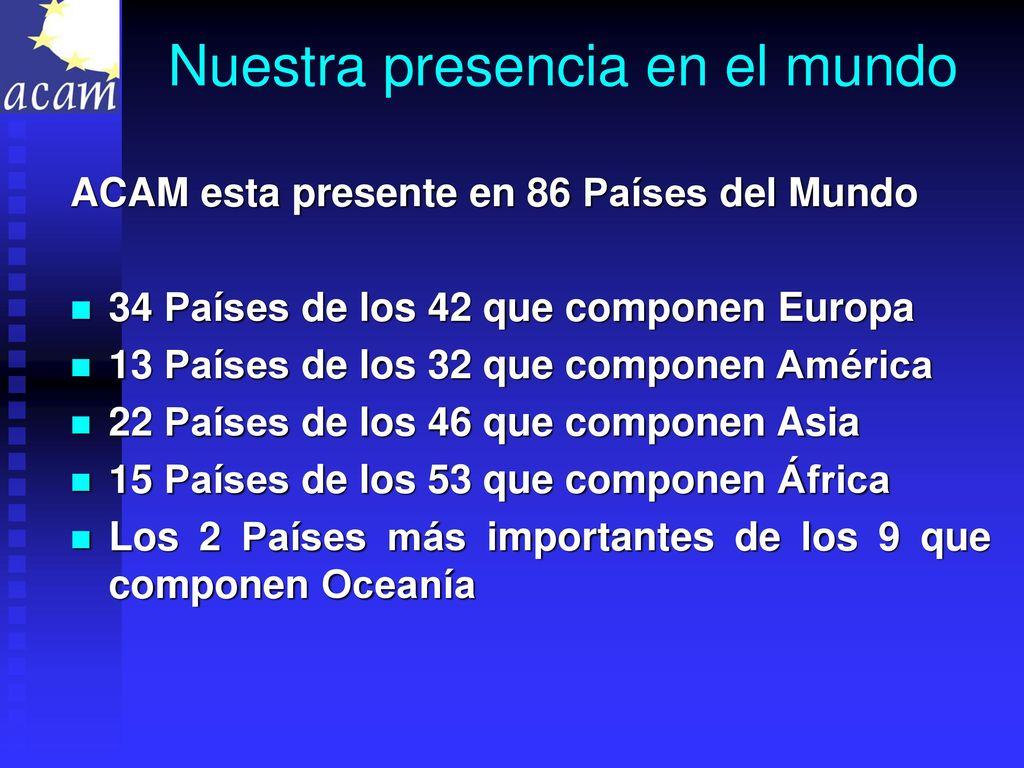 cc7a01ac0 11 Nuestra presencia en el mundo. ACAM esta presente en 86 Países ...