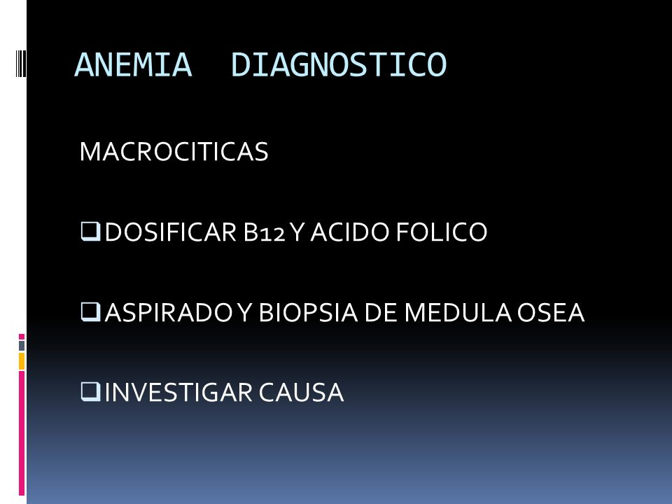 ANEMIA DIAGNOSTICO MACROCITICAS DOSIFICAR B12 Y ACIDO FOLICO