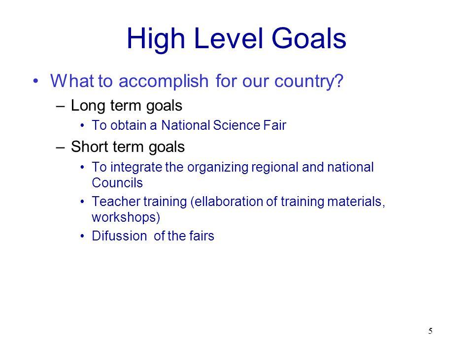 High Level Goals What to accomplish for our country Long term goals