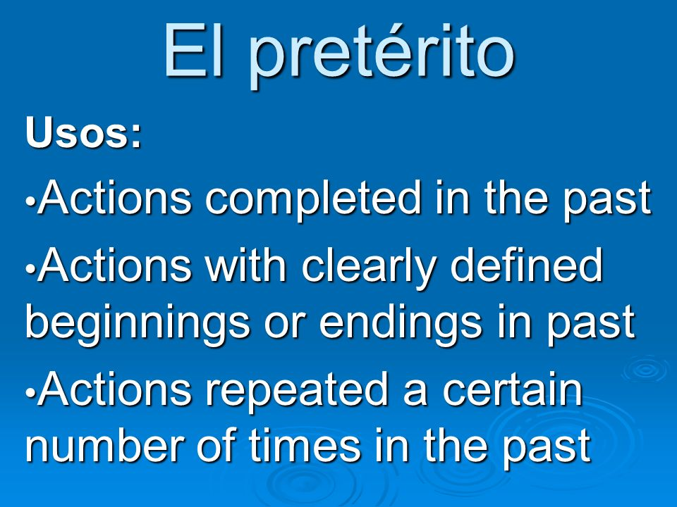 El pretérito Actions completed in the past