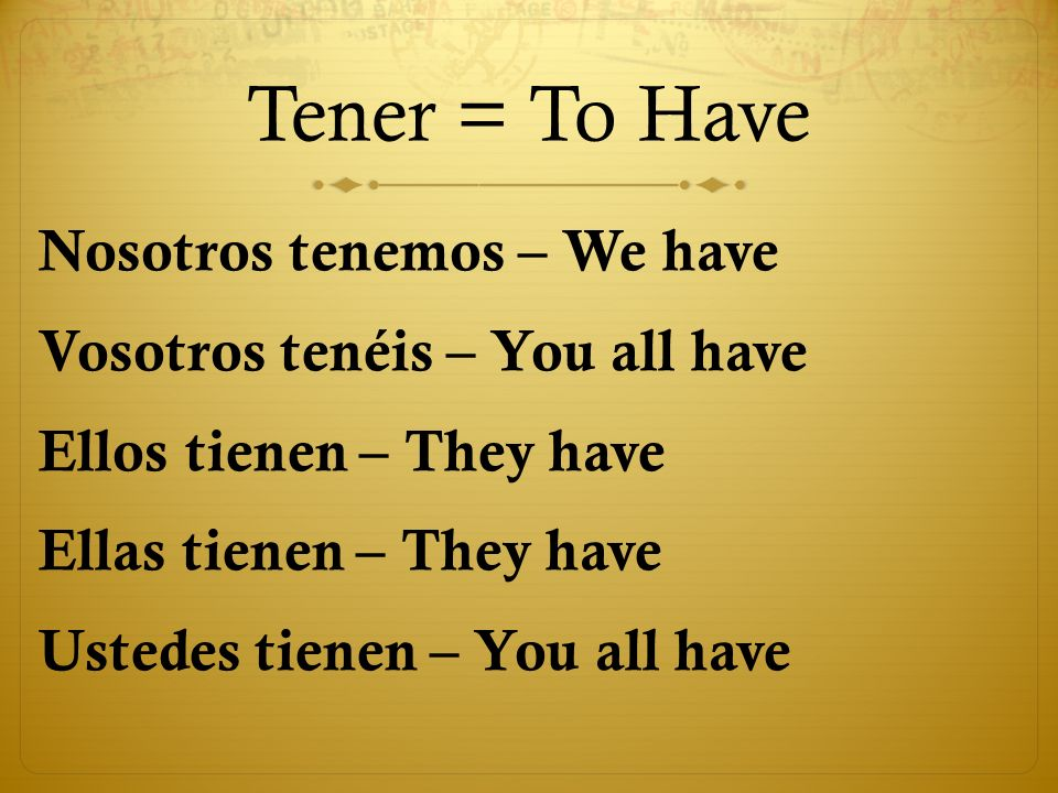 Tener = To Have