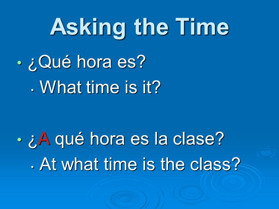 Asking the Time ¿Qué hora es What time is it