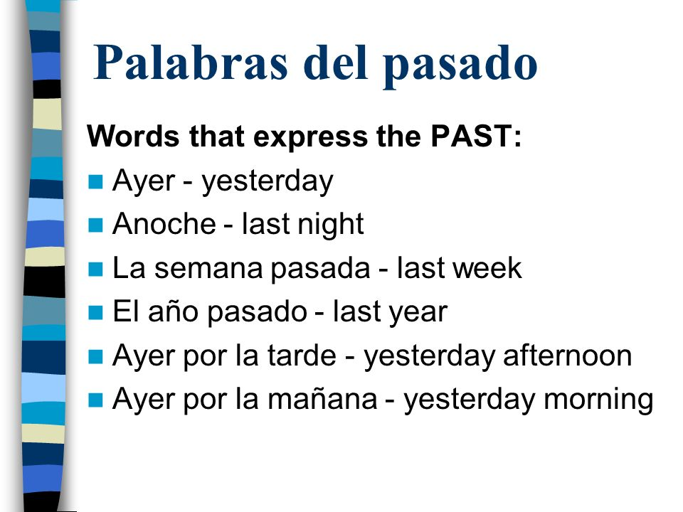 Palabras del pasado Words that express the PAST: Ayer - yesterday