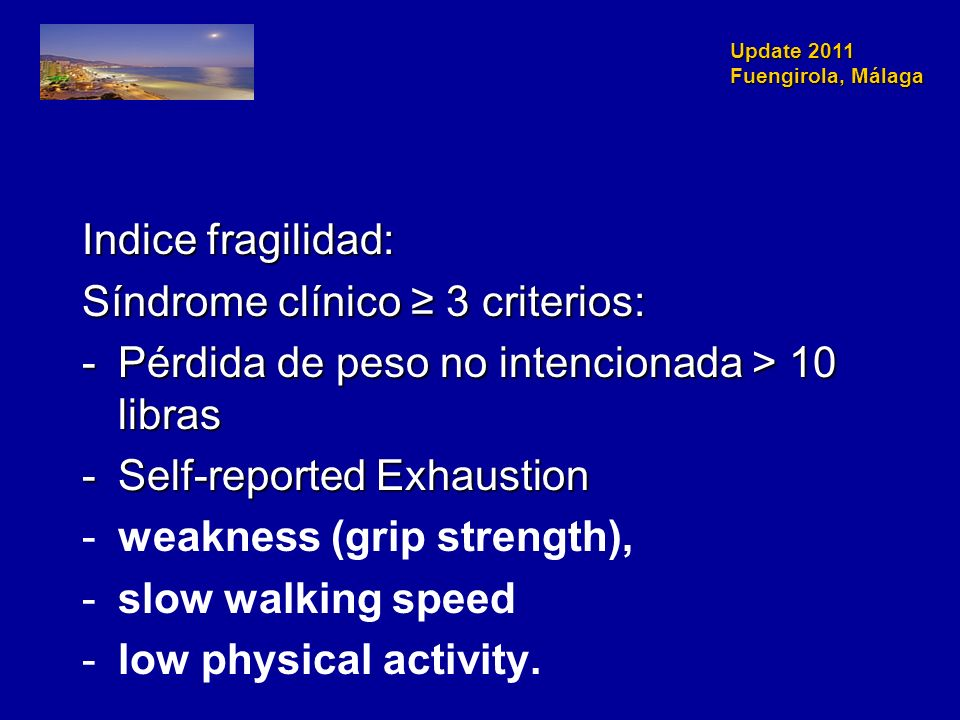 Indice fragilidad: Síndrome clínico ≥ 3 criterios: Pérdida de peso no intencionada > 10 libras. Self-reported Exhaustion.