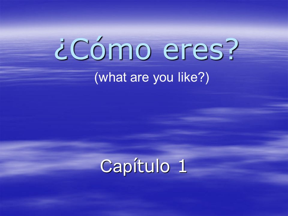 ¿Cómo eres (what are you like ) Capítulo 1