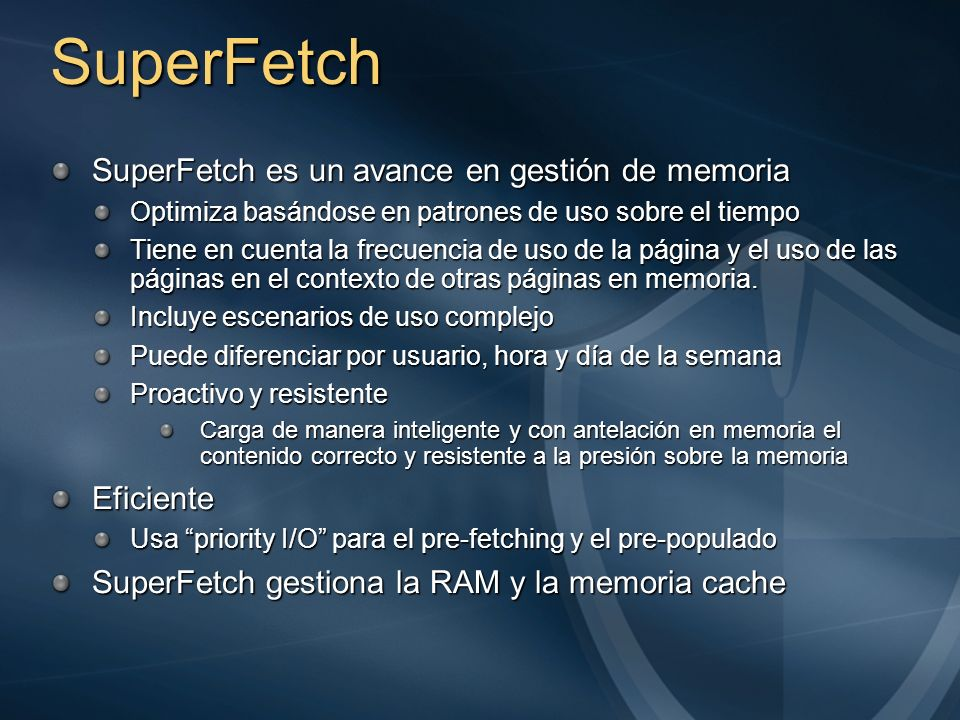 SuperFetch SuperFetch es un avance en gestión de memoria Eficiente