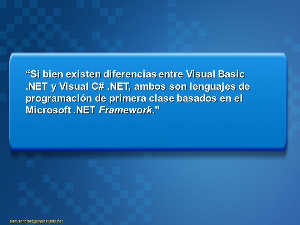Si bien existen diferencias entre Visual Basic. NET y Visual C#