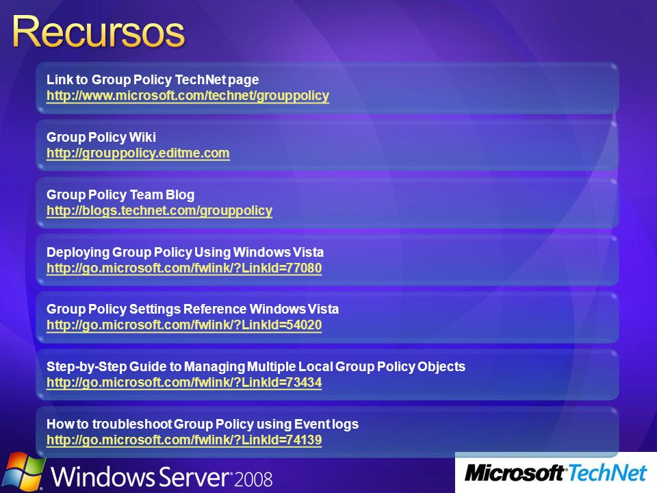 Recursos Link to Group Policy TechNet page http://www.microsoft.com/technet/grouppolicy. Group Policy Wiki http://grouppolicy.editme.com.