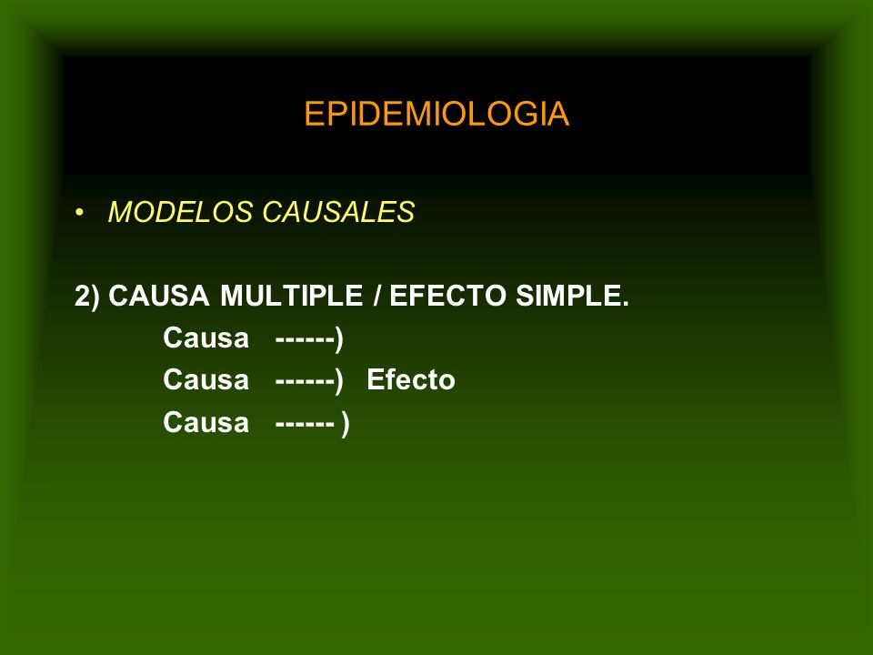 EPIDEMIOLOGIA MODELOS CAUSALES 2) CAUSA MULTIPLE / EFECTO SIMPLE.
