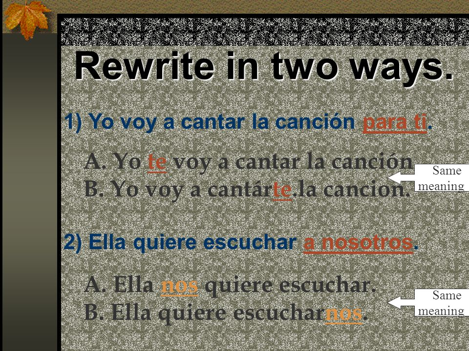 Rewrite in two ways. A. Yo te voy a cantar la canción.