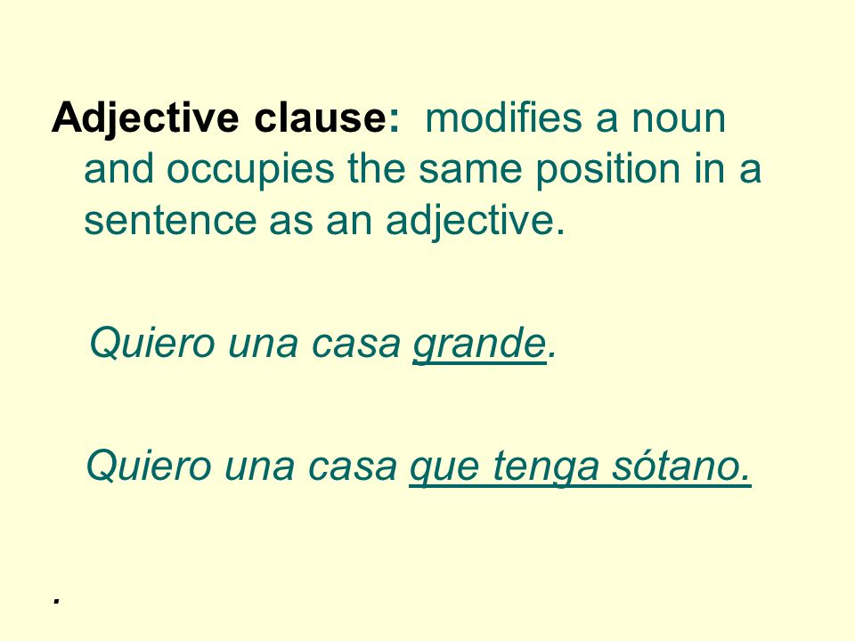 Adjective clause: modifies a noun and occupies the same position in a sentence as an adjective.