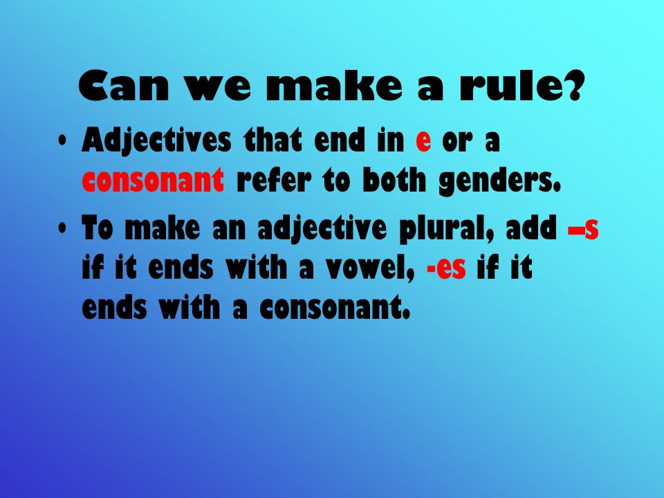 Can we make a rule Adjectives that end in e or a consonant refer to both genders.