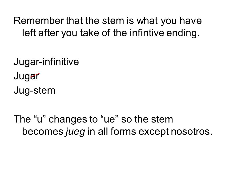 Remember that the stem is what you have left after you take of the infintive ending.