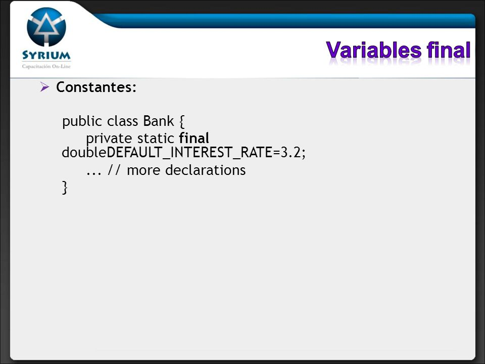 Variables final Constantes: public class Bank {