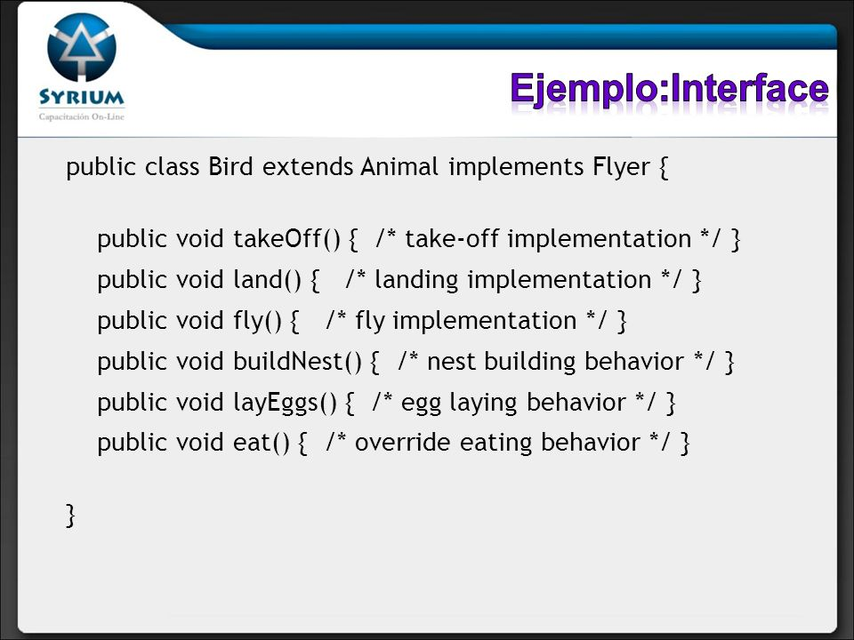 Ejemplo:Interface public class Bird extends Animal implements Flyer {