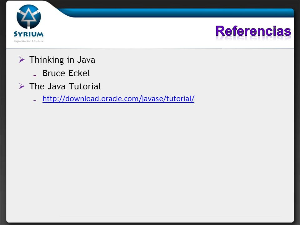 Referencias Thinking in Java Bruce Eckel The Java Tutorial