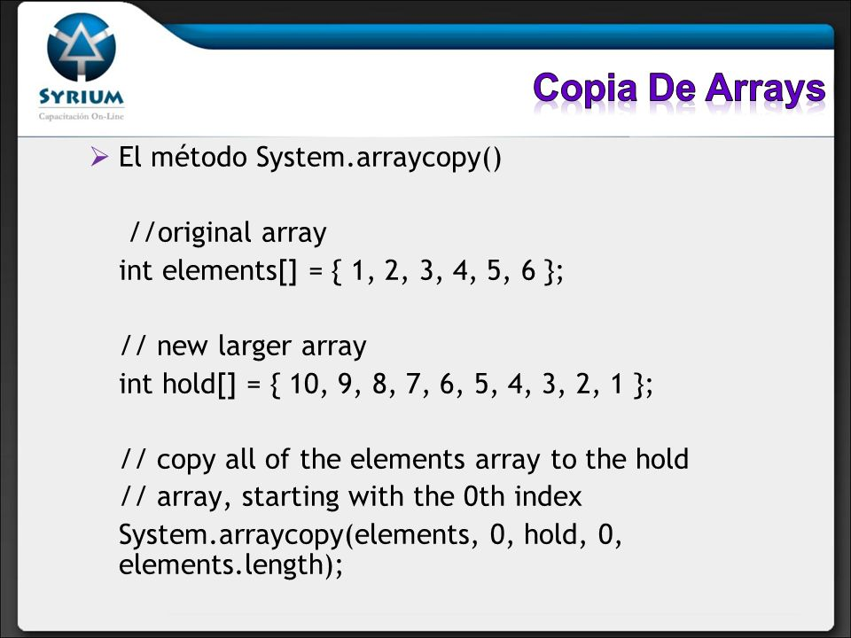 Copia De Arrays El método System.arraycopy() //original array
