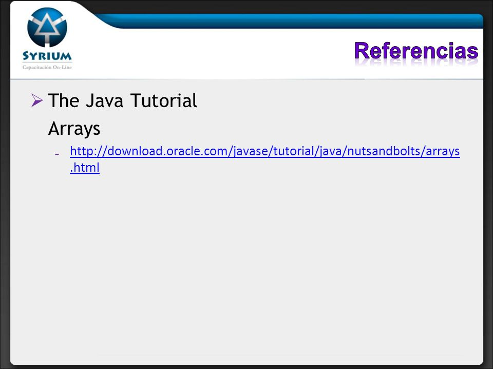 Referencias The Java Tutorial Arrays