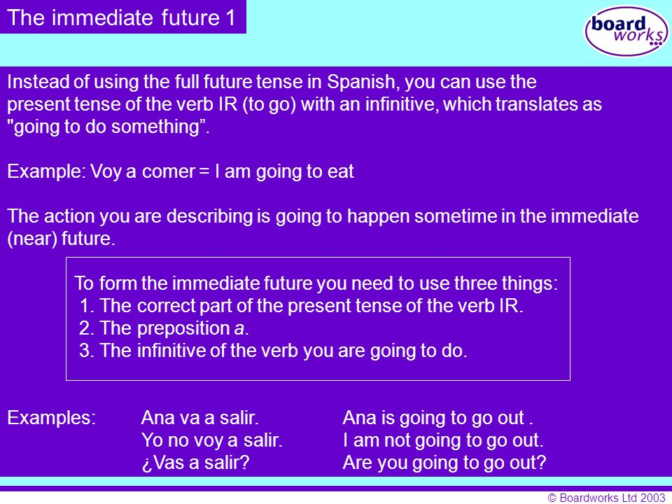 The immediate future 1 Instead of using the full future tense in Spanish, you can use the.