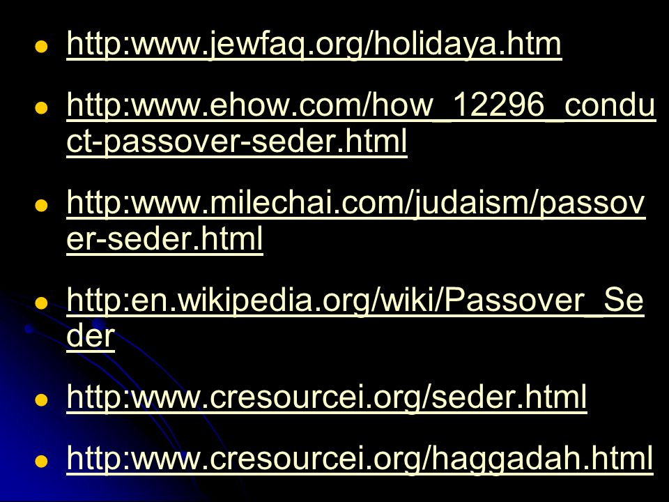http:www.jewfaq.org/holidaya.htm http:www.ehow.com/how_12296_conduct-passover-seder.html. http:www.milechai.com/judaism/passover-seder.html.