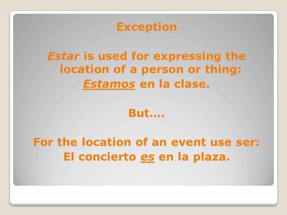 Estar is used for expressing the location of a person or thing: