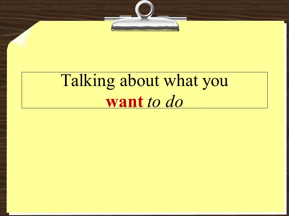 Talking about what you want to do
