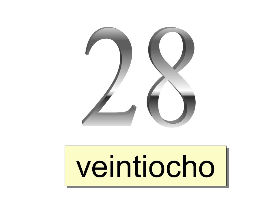 28 veintiocho