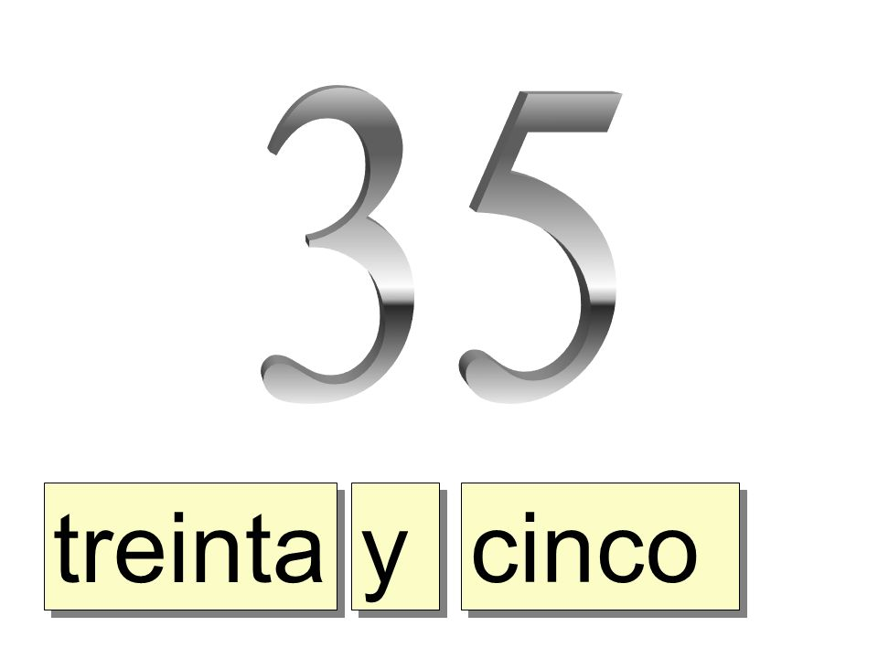 35 treinta y cinco