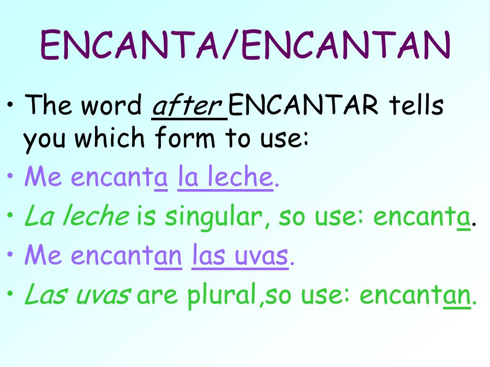 ENCANTA/ENCANTAN The word after ENCANTAR tells you which form to use: