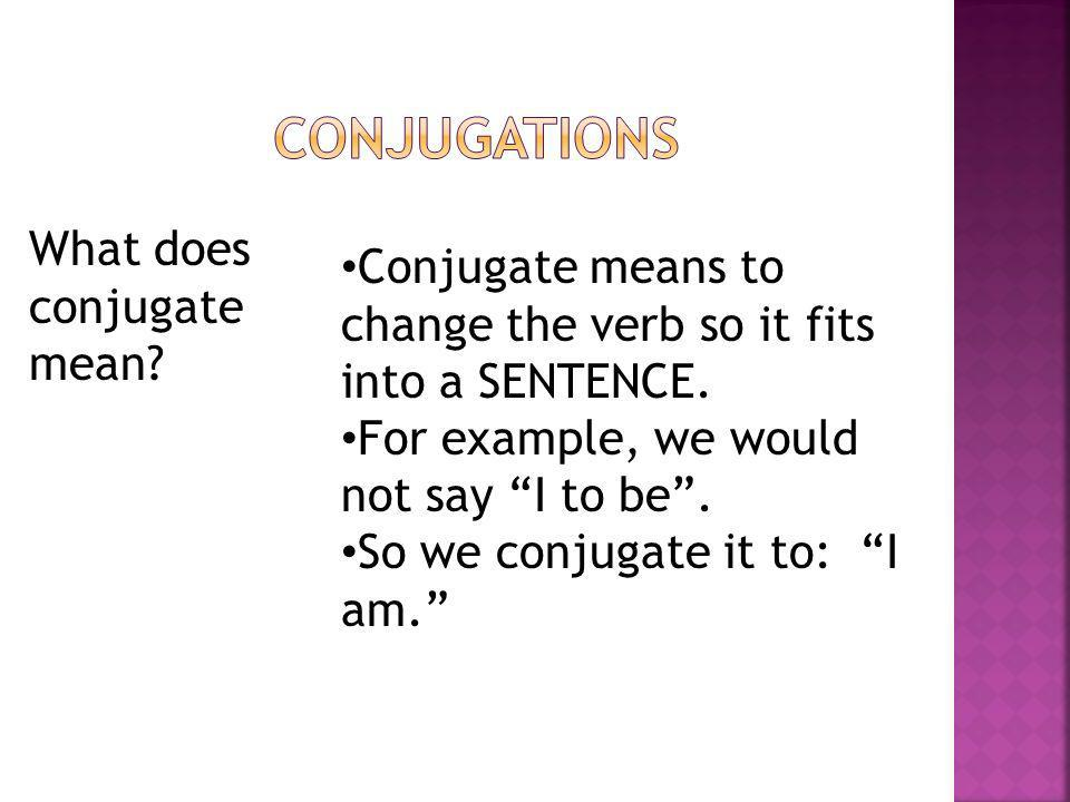 Conjugations What does conjugate mean