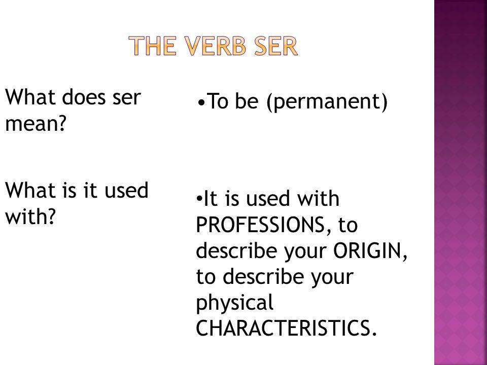 The verb SER What does ser mean To be (permanent)