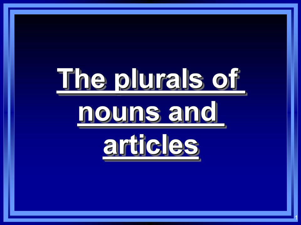 The plurals of nouns and articles