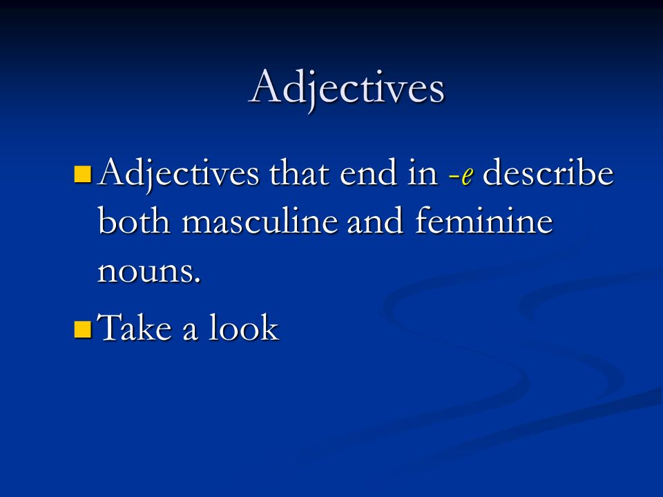 Adjectives Adjectives that end in -e describe both masculine and feminine nouns. Take a look