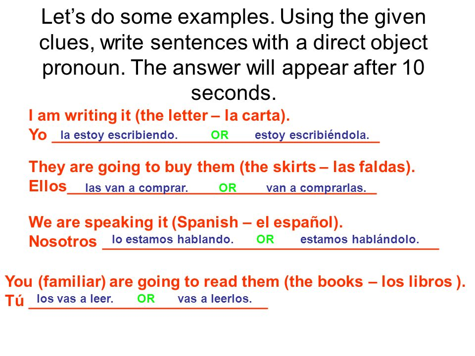 Let's do some examples. Using the given clues, write sentences with a direct object pronoun. The answer will appear after 10 seconds.