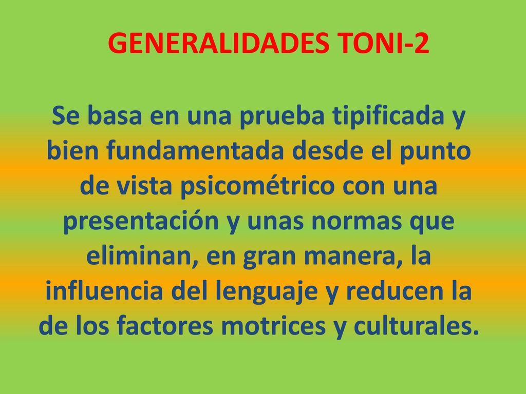 GENERALIDADES TONI-2 Se basa en una prueba tipificada y bien ...