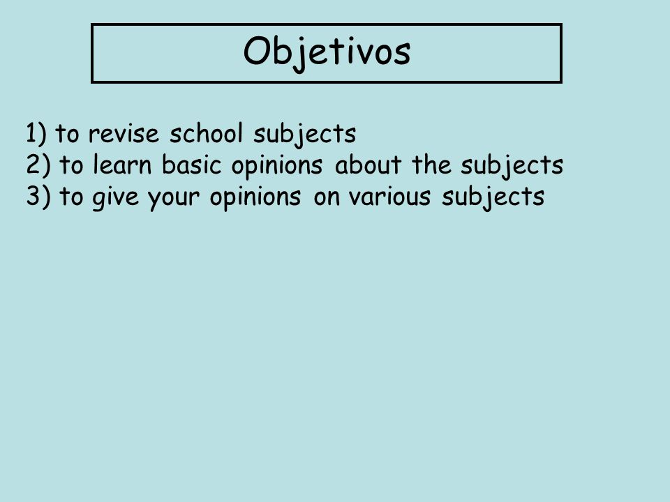 Objetivos 1) to revise school subjects
