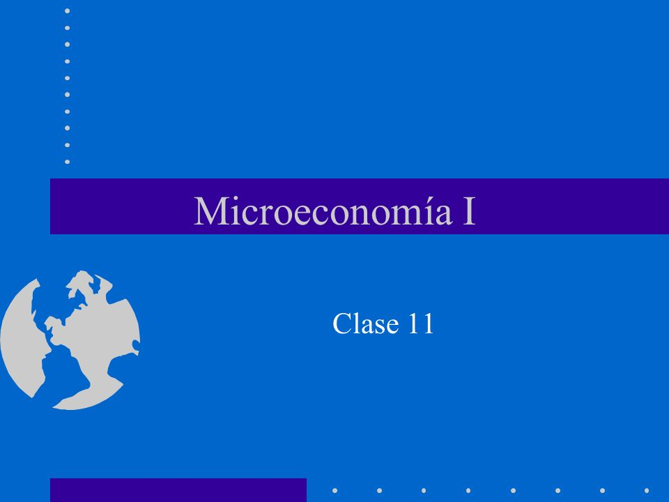 Microeconomía I Clase 11