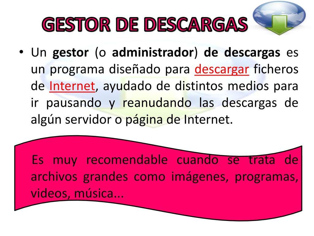 GESTOR DE DESCARGAS Un gestor (o administrador) de descargas es un ...