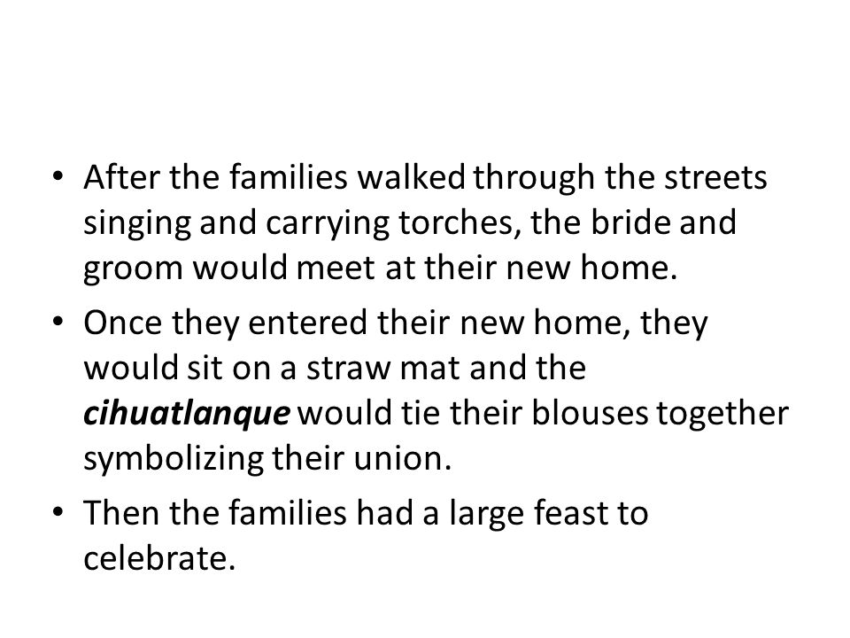 After the families walked through the streets singing and carrying torches, the bride and groom would meet at their new home.