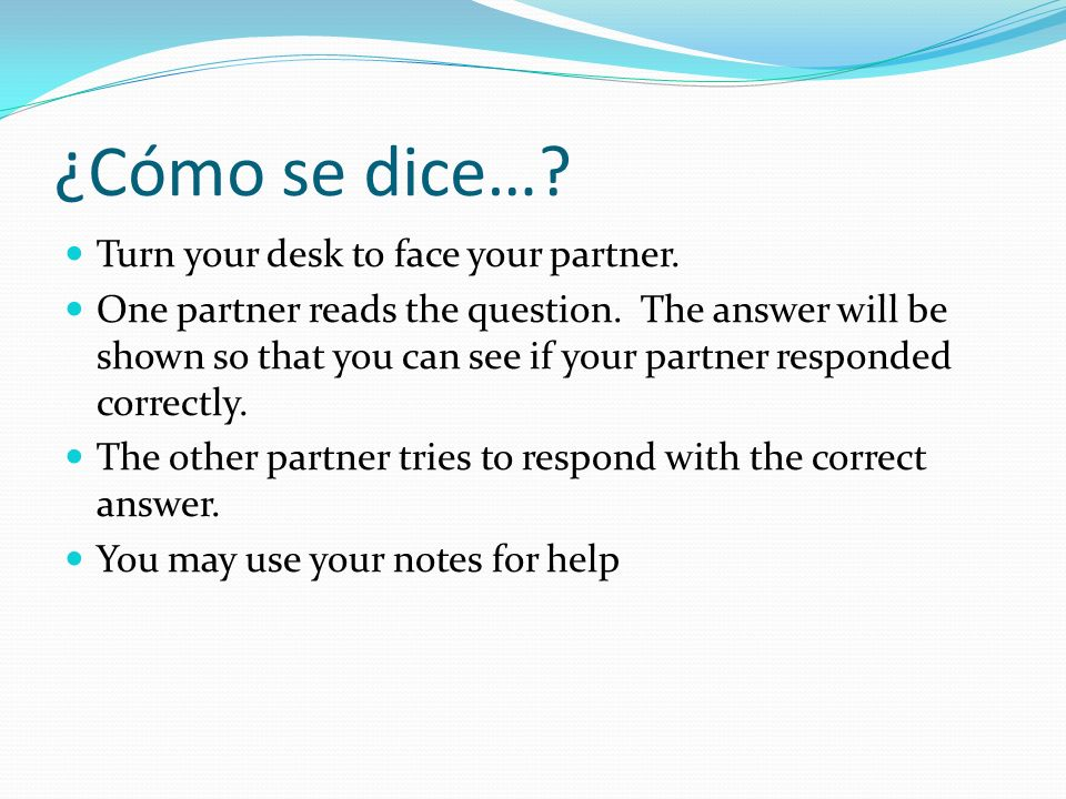 ¿Cómo se dice… Turn your desk to face your partner.