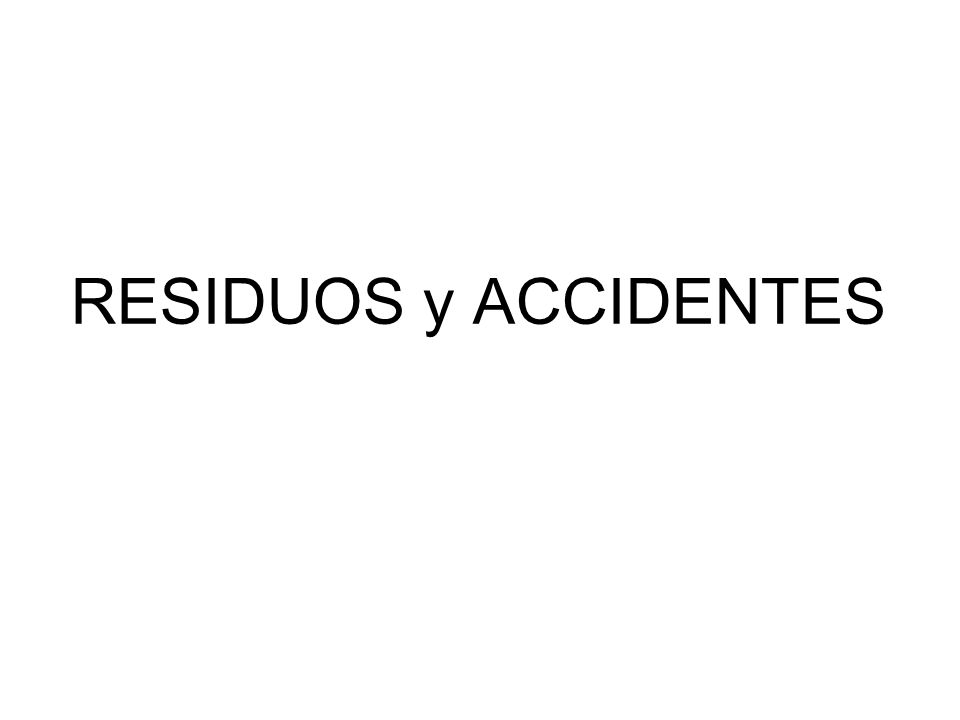 RESIDUOS y ACCIDENTES