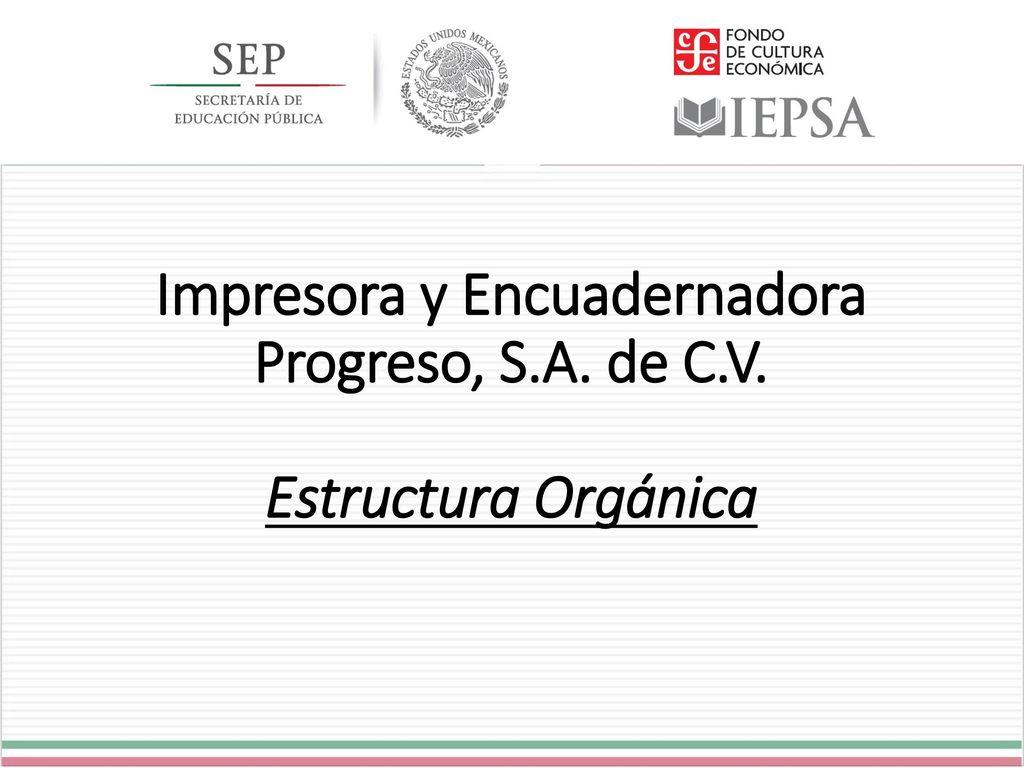 Impresora y Encuadernadora Progreso, S.A. de C.V. Estructura ...