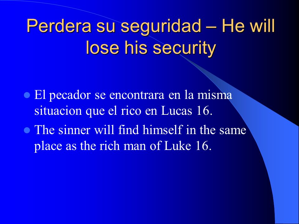 Perdera su seguridad – He will lose his security