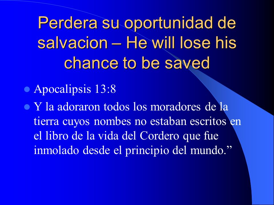 Perdera su oportunidad de salvacion – He will lose his chance to be saved