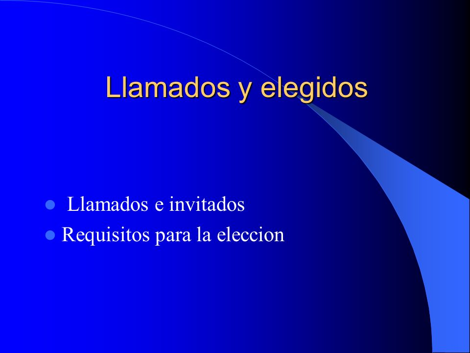 Llamados y elegidos Llamados e invitados Requisitos para la eleccion