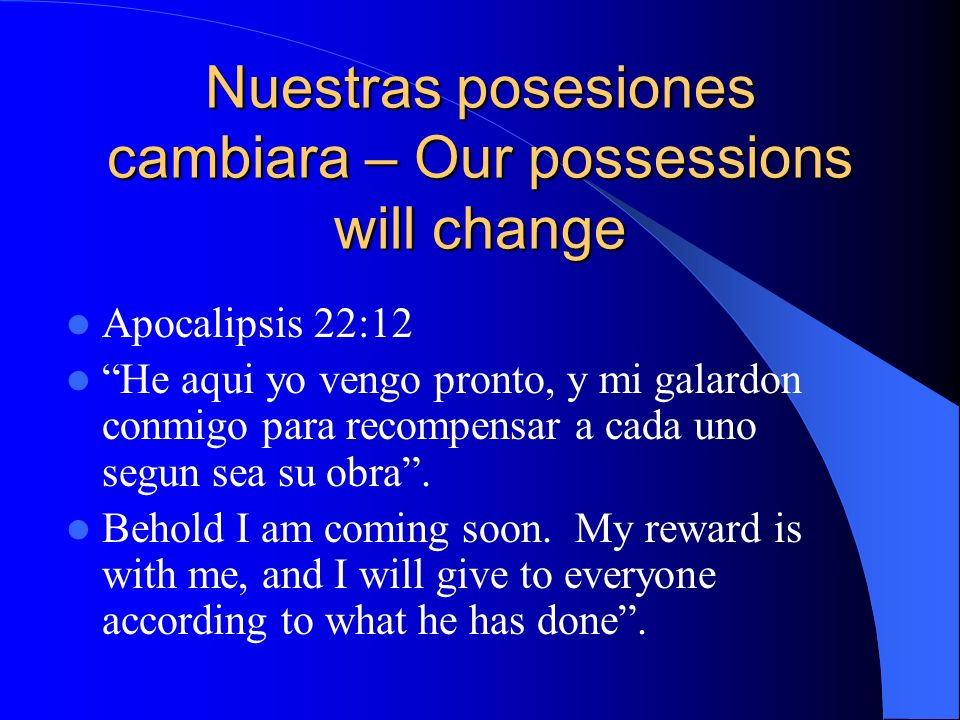 Nuestras posesiones cambiara – Our possessions will change
