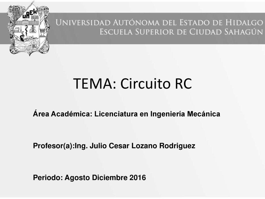 Circuito Rc : Tema: circuito rc Área académica: licenciatura en ingeniería
